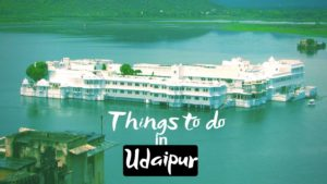 Read more about the article Best Things to do in Udaipur for Royal Holiday