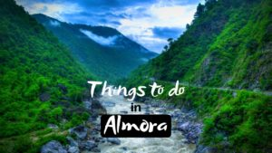 Read more about the article Things to do in Almora for Lovely Experience