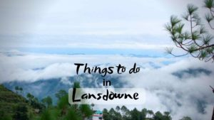 Read more about the article 6 Best Things to do in Lansdowne for a peaceful trip