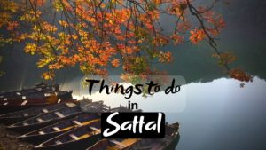 Read more about the article Best Things to do in Sattal for Wonderful Vacation