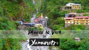 Read more about the article Best Captivating Places To Visit in Yamunotri Dham