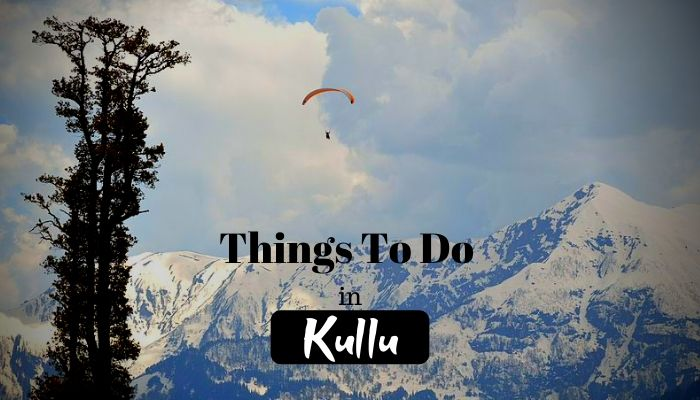 Read more about the article 10 Best Things to Do in Kullu – Adventure Heaven for Everyone