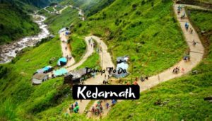 Read more about the article Activities in Kedarnath for Spectacular Religious Trip